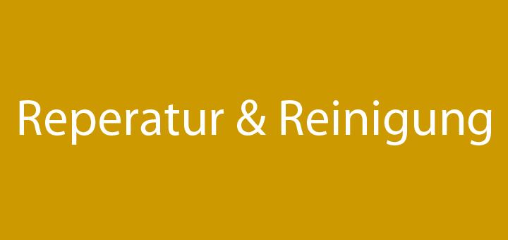 Reperatur & Reinigung